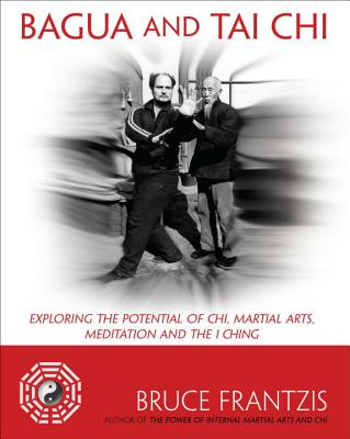 Bagua and Tai Chi By Frantzis, Bruce